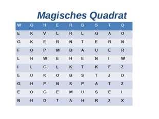 Magisches Quadrat W G H E R B S T Q E K V L R L G A O G K E R N T E R N F O P