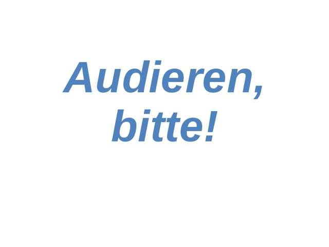 Audieren, bitte!