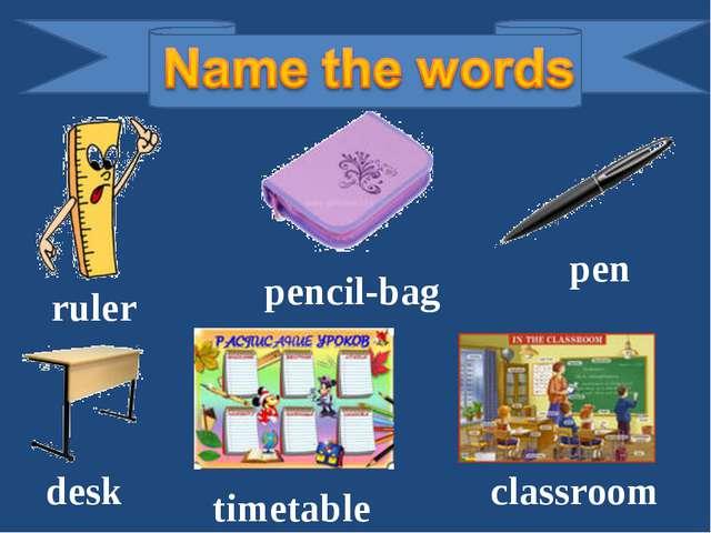 ruler pencil-bag desk timetable classroom pen