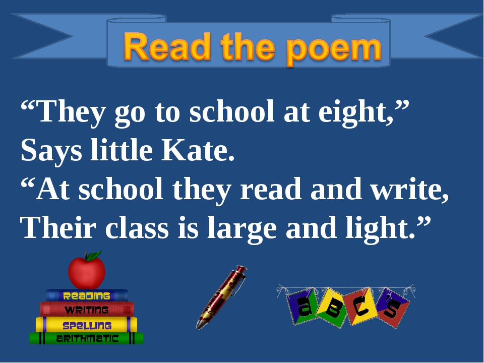 """""""They go to school at eight,"""" Says little Kate. """"At school they read and writ..."""