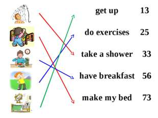 get up13 do exercises25 take a shower33 have breakfast56 make my bed73