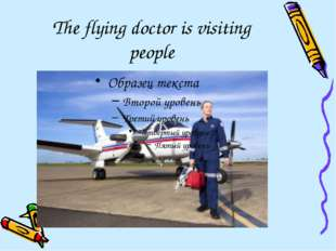 The flying doctor is visiting people