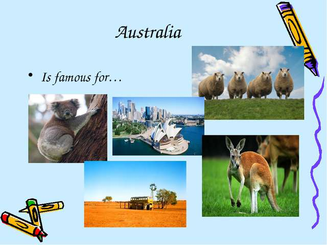 Australia Is famous for…