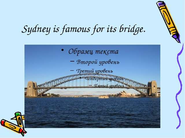 Sydney is famous for its bridge.