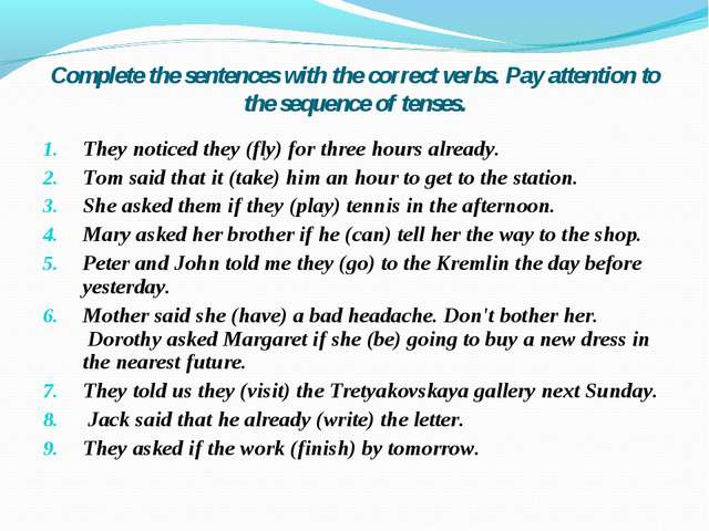 Complete the sentences with the correct verbs. Pay attention to the sequence...