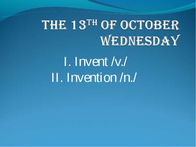 I. Invent /v./ II. Invention /n./