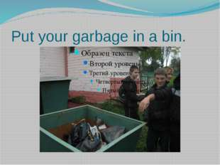 Put your garbage in a bin.
