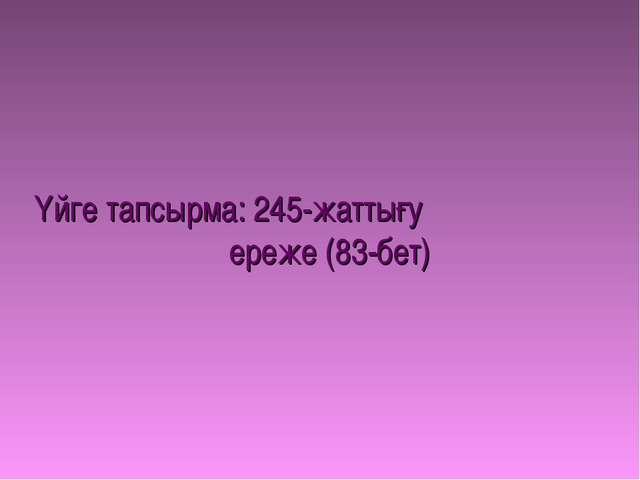 Үйге тапсырма: 245-жаттығу ереже (83-бет)