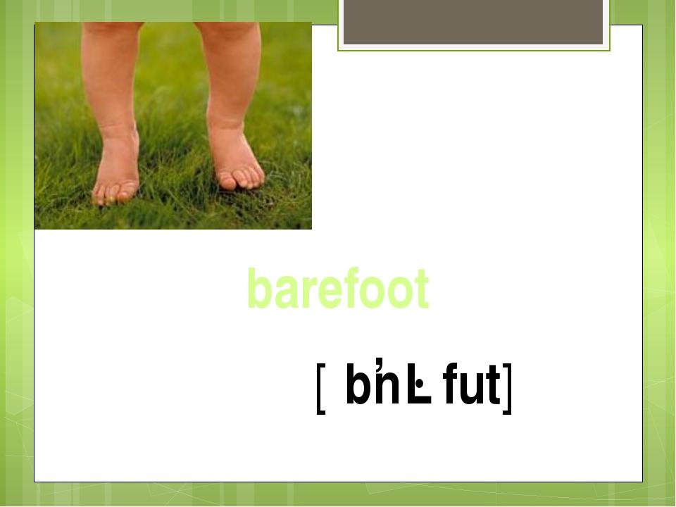 barefoot [ˈbɛəfut]