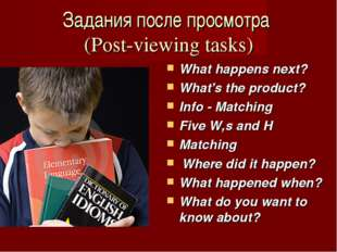 Задания после просмотра (Post-viewing tasks) What happens next? What's the pr