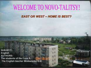 EAST OR WEST – HOME IS BEST? SUBJECT: English AUTHORS: The students of the Fo