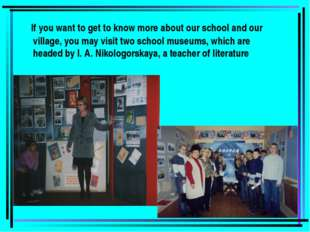 If you want to get to know more about our school and our village, you may vi