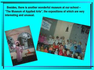"Besides, there is another wonderful museum at our school – ""The Museum of Ap"