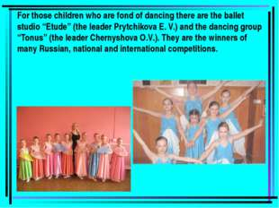 "For those children who are fond of dancing there are the ballet studio ""Etude"