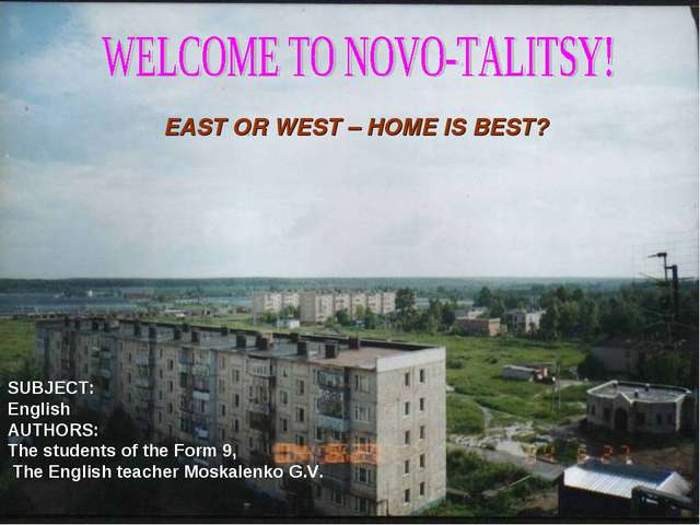 EAST OR WEST – HOME IS BEST? SUBJECT: English AUTHORS: The students of the Fo...