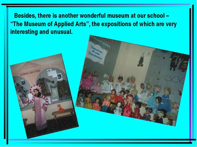 "Besides, there is another wonderful museum at our school – ""The Museum of Ap..."