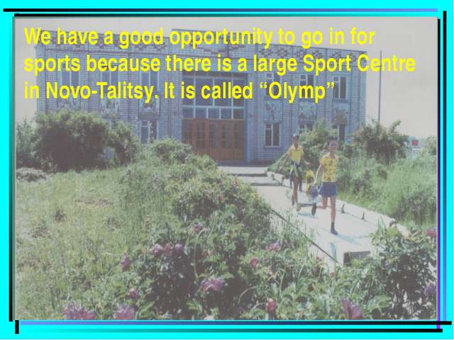 We have a good opportunity to go in for sports because there is a large Sport...