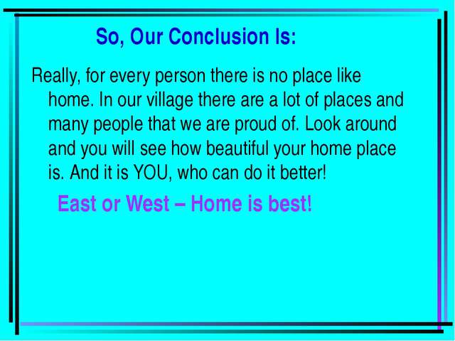 So, Our Conclusion Is: Really, for every person there is no place like home....