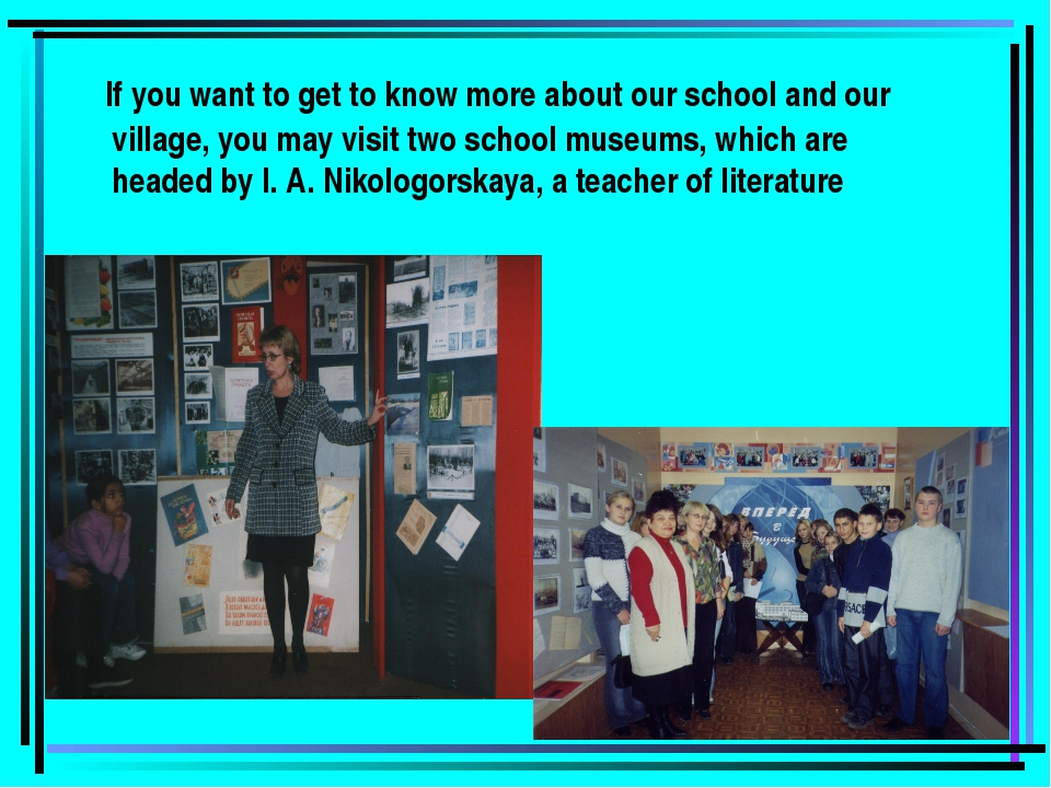 If you want to get to know more about our school and our village, you may vi...
