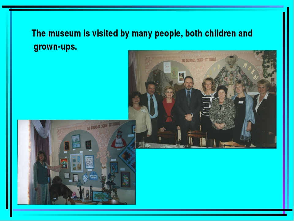 The museum is visited by many people, both children and grown-ups.