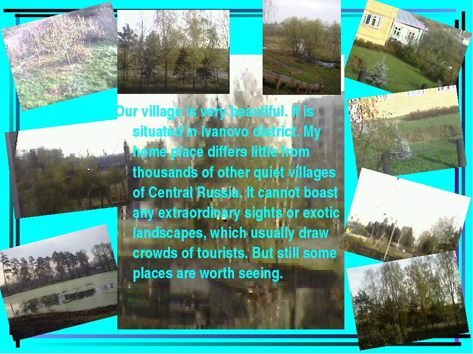 Our village is very beautiful. It is situated in Ivanovo district. My home pl...