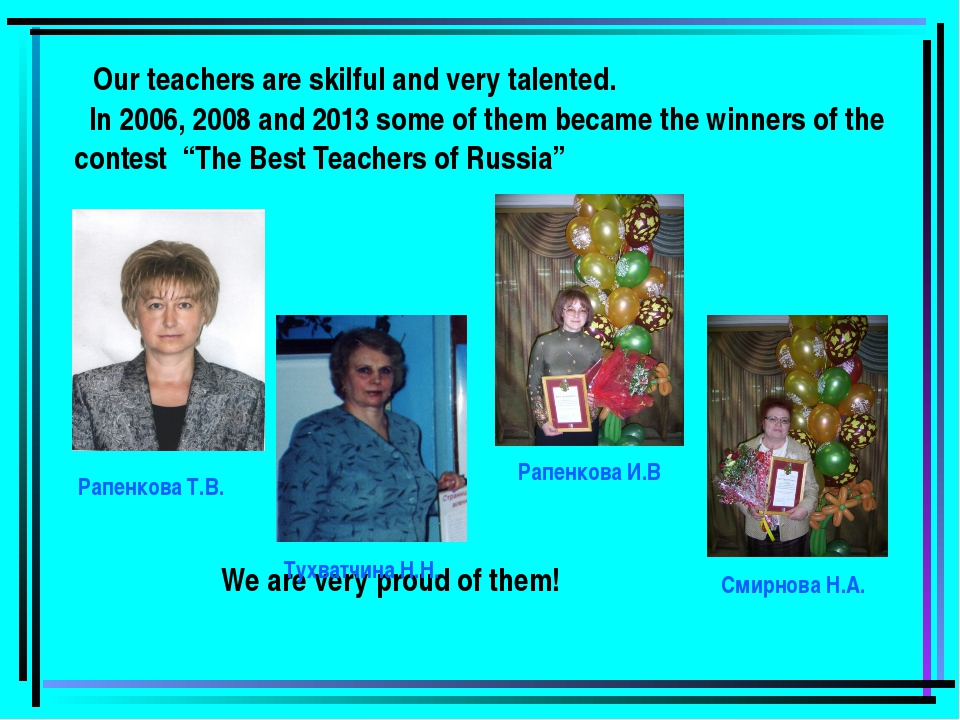 Our teachers are skilful and very talented. In 2006, 2008 and 2013 some of t...