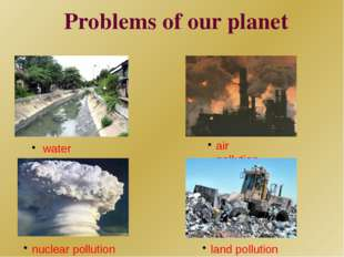 Problems of our planet water pollution air pollution nuclear pollution land p