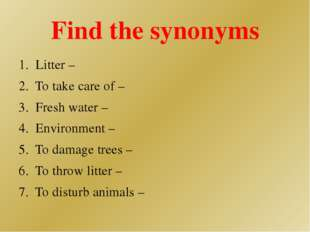 Find the synonyms 1.  Litter – 2.  To take care of – 3.  Fresh water – 4.  En