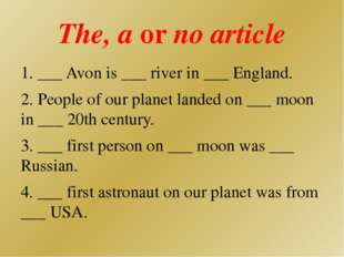 The, a or no article 1. ___ Avon is ___ river in ___ England. 2. People of ou