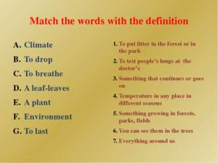 Match the words with the definition Climate To drop To breathe A leaf-leaves