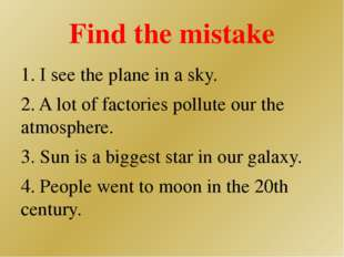 Find the mistake 1. I see the plane in a sky. 2. A lot of factories pollute o