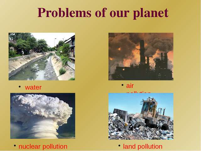Problems of our planet water pollution air pollution nuclear pollution land p...