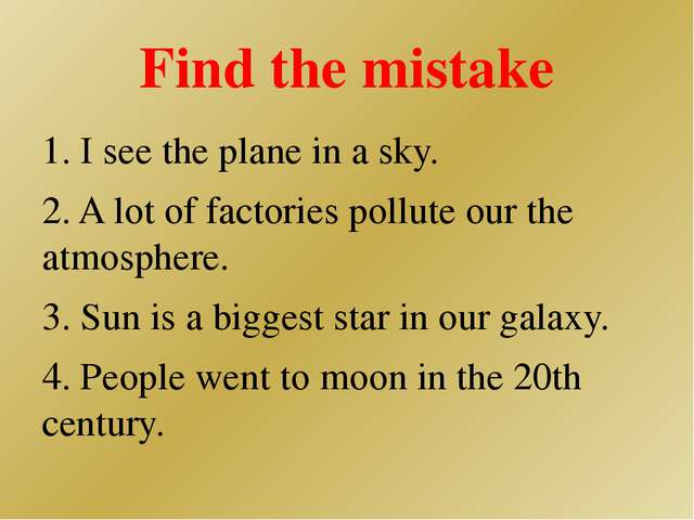Find the mistake 1. I see the plane in a sky. 2. A lot of factories pollute o...