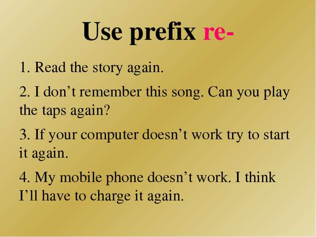 Use prefix re- 1. Read the story again. 2. I don't remember this song. Can yo...
