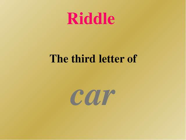 Riddle The third letter of car