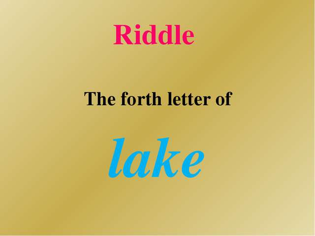 Riddle The forth letter of lake