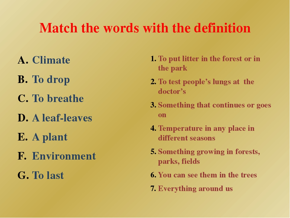 Match the words with the definition Climate To drop To breathe A leaf-leaves...