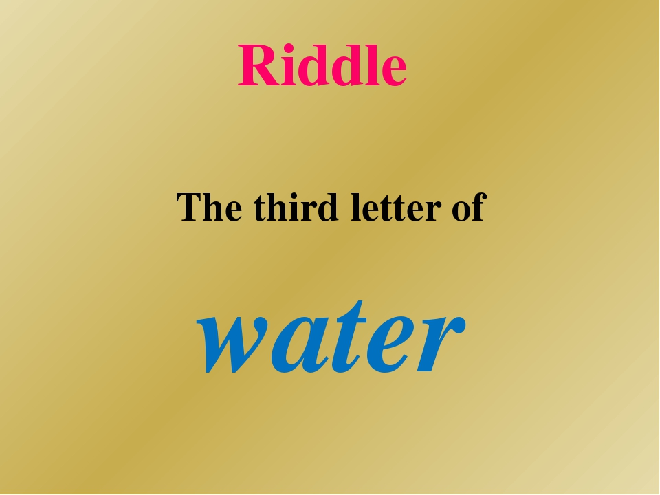 Riddle The third letter of water