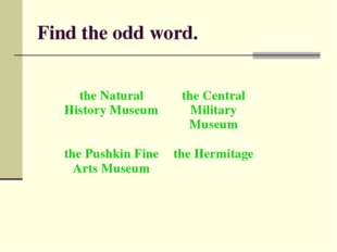 Find the odd word. the Natural History Museumthe Central Military Museum the