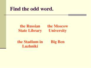 Find the odd word. the Russian State Librarythe Moscow University the Stadiu