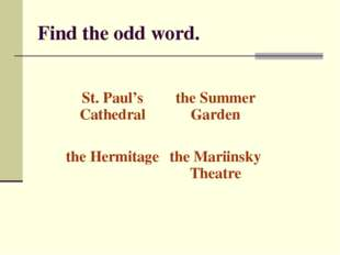 Find the odd word. St. Paul's Cathedralthe Summer Garden the Hermitagethe M