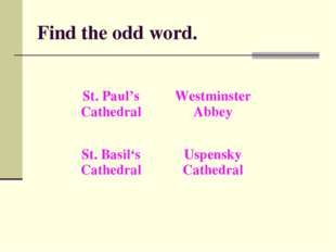 Find the odd word. St. Paul's CathedralWestminster Abbey St. Basil's Cathedr