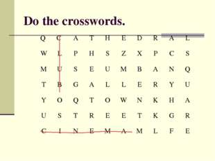 Do the crosswords. Q C ATHEDRAL WLPHSZXPCS MUSEUMBA