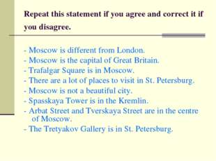 Repeat this statement if you agree and correct it if you disagree. - Moscow i