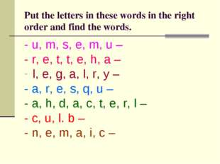 Put the letters in these words in the right order and find the words. - u, m,