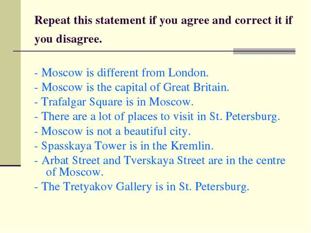Repeat this statement if you agree and correct it if you disagree. - Moscow i...