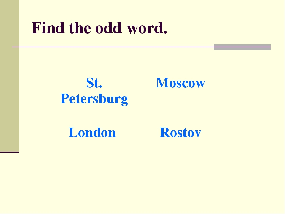 Find the odd word. St. PetersburgMoscow London Rostov