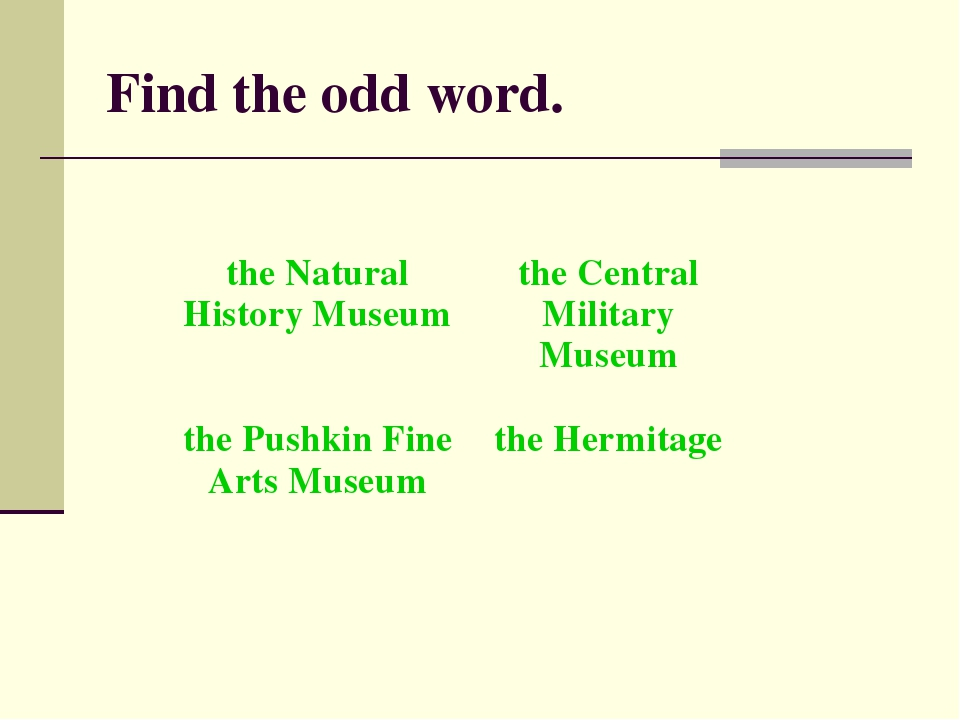 Find the odd word. the Natural History Museumthe Central Military Museum the...