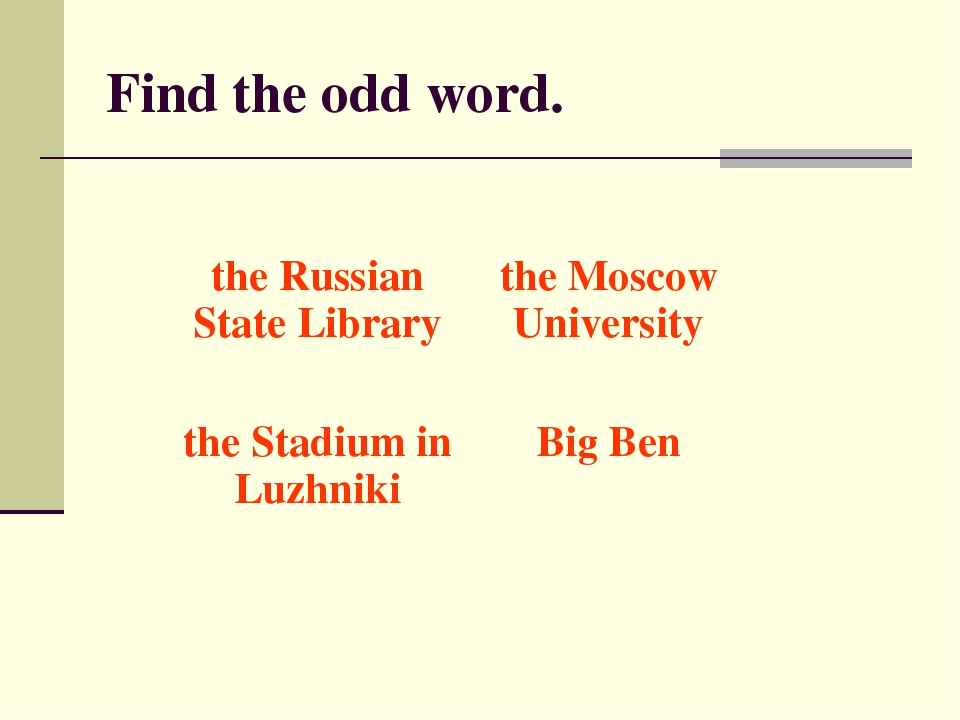 Find the odd word. the Russian State Librarythe Moscow University the Stadiu...