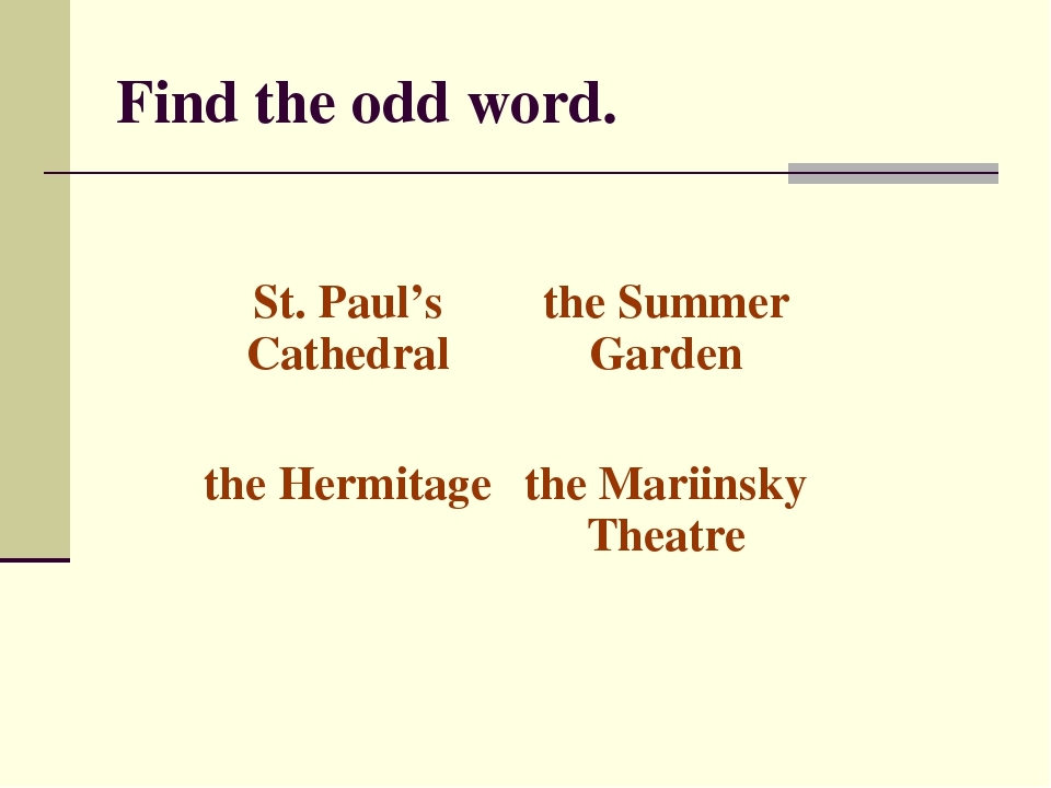 Find the odd word. St. Paul's Cathedralthe Summer Garden the Hermitagethe M...
